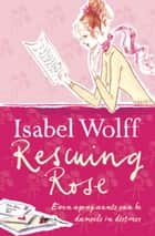Rescuing Rose ebook by Isabel Wolff