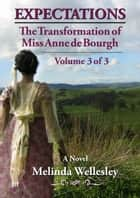 Expectations: The Transformation of Miss Anne de Bourgh (Pride and Prejudice Continued), Volume 3 ebook by Melinda Wellesley