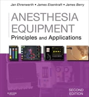 Anesthesia Equipment E-Book - Principles and Applications ebook by Jan Ehrenwerth, MD, James B. Eisenkraft,...