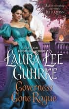 Governess Gone Rogue - Dear Lady Truelove ebook by Laura Lee Guhrke