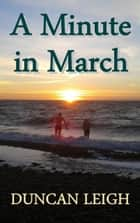 A Minute in March ebook by Duncan Leigh