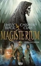 Magisterium - tome 1 : L'épreuve de fer eBook by Holly BLACK, Cassandra CLARE, Julie LAFON