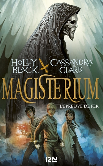 Magisterium - tome 1 : L'épreuve de fer ebook by Holly BLACK,Cassandra CLARE