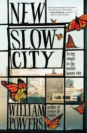 New Slow City - Living Simply in the World's Fastest City ebook by William Powers