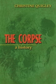 The Corpse - A History ebook by Christine Quigley