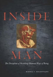 Inside Man - The Discipline of Modeling Human Ways of Being ebook by Mihnea Moldoveanu