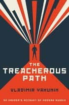 The Treacherous Path - An Insider's Account of Modern Russia ebook by Vladimir Yakunin