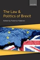 The Law & Politics of Brexit ebook by Federico Fabbrini