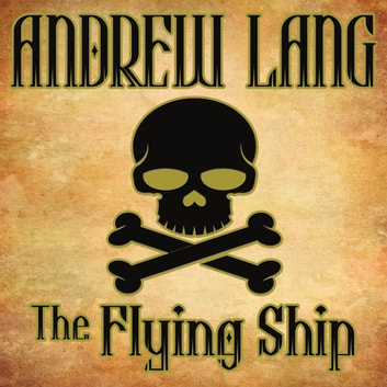 The Flying Ship - N/A audiobook by Andrew Lang