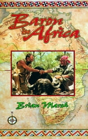 Baron in Africa - The Remarkable Adventures of an Unusual Hunter ebook by Brian Marsh