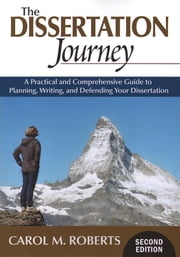 The Dissertation Journey - A Practical and Comprehensive Guide to Planning, Writing, and Defending Your Dissertation ebook by Dr. Carol M. Roberts