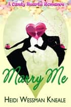 Marry Me ebook by Heidi Wessman Kneale