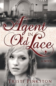 Agent in Old Lace ebook by Tristi Pinkston