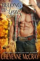 Belong to You ebook by Cheyenne McCray