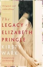 The Legacy of Elizabeth Pringle - a story of love and belonging on the Isle of Arran ebook by Kirsty Wark