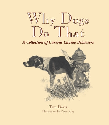 Why Dogs Do That - A Collection of Curious Canine Behaviors ebook by Tom Davis