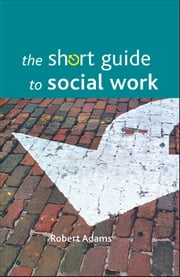 The short guide to social work ebook by Adams, Robert