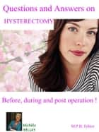 Questions and Answers on Hysterectomy - Before, during and post operation ! ebook by Michèle Bellay