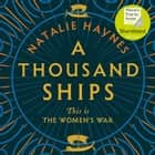 A Thousand Ships - Shortlisted for the Women's Prize for Fiction 2020 audiobook by Natalie Haynes