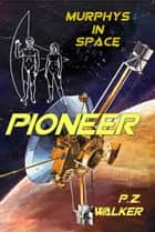 Pioneer - Murphys In Space, #1 ebook by P.Z. Walker