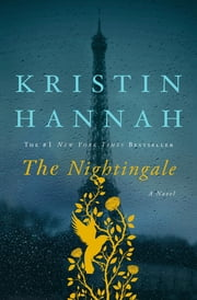 The Nightingale - A Novel ebook by Kristin Hannah