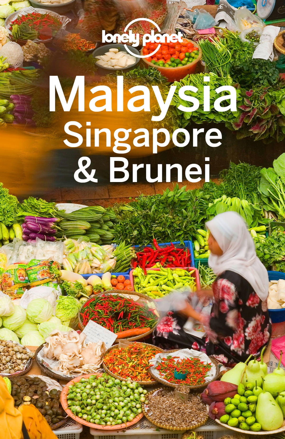 Lonely Planet Malaysia Singapore & Brunei Ebook By Lonely Planet   9781760341626  Rakuten Kobo