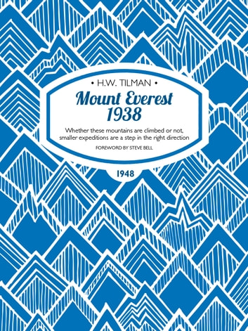 Mount Everest 1938 - Whether these mountains are climbed or not, smaller expeditions are a step in the right direction ebook by H.W. Tilman