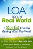 LOA for the Real World: 7 Big Fat Clues to Getting What You Want ebook by Jeannette Maw