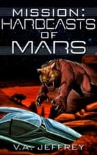 Mission: Harbeasts of Mars ebook by V. A. Jeffrey