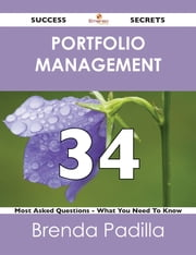 Portfolio Management 34 Success Secrets - 34 Most Asked Questions On Portfolio Management - What You Need To Know ebook by Brenda Padilla