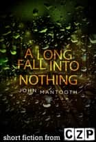 A Long Fall into Nothing ebook by John Mantooth