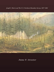 Joseph S. Harris and the U.S. Northwest Boundary Survey, 1857-1861 ebook by Anne P. Streeter
