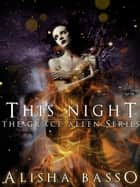 This Night - The Grace Allen Series - The Grace Allen Series, #4 ebook by Alisha Basso