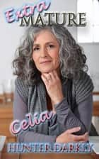 Celia - Extra Mature: A Celebration of the Older Lady, #1 ebook by Hunter Darkly