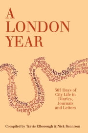 A London Year - 365 Days of City Life in Diaries, Journals and Letters ebook by Travis Elborough,Nick Rennison