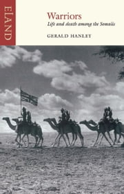 Warriors - Life and death among the Somalis ebook by Gerald Hanley,Aidan Hartley,Joseph Hone