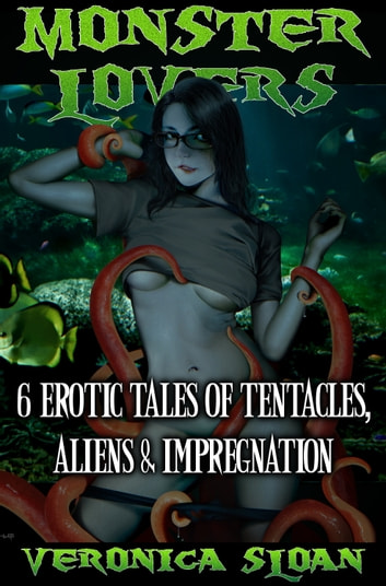 Monster Lovers: 6 Erotic Tales of Tentacles, Aliens & Impregnation ebook by Veronica Sloan