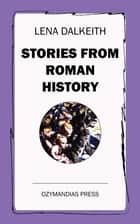 Stories from Roman History ebook by Lena Dalkeith
