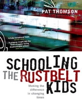 Schooling the Rustbelt Kids - Making the difference in changing times ebook by Pat Thomson
