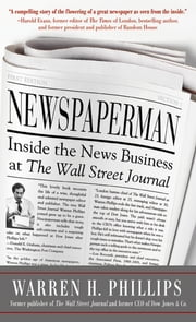 Newspaperman: Inside the News Business at The Wall Street Journal ebook by Warren Phillips