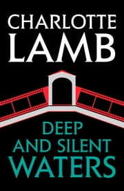 Deep and Silent Waters ebook by Charlotte Lamb