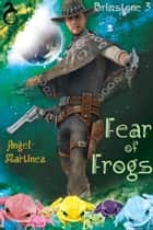 Fear of Frogs ebook by Angel Martinez