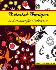 Detailed Designs and Beautiful Patterns ebook by Ryan Hebert