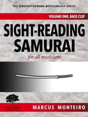 Sight-Reading Samurai, for all musicians [Volume One: Bass Clef] - The Straightforward Musicianship Series, #2 ebook by Marcus Monteiro
