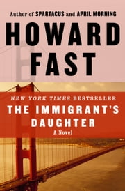 The Immigrant's Daughter - A Novel ebook by Howard Fast