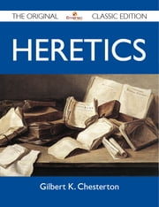 Heretics - The Original Classic Edition ebook by Chesterton Gilbert