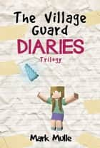 The Village Guard Diaries Trilogy ebook by Mark Mulle