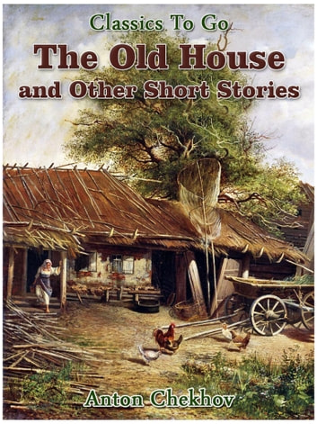 The Old House and Other Short Stories ebook by Anton Chekhov