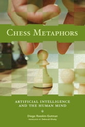 Chess Metaphors: Artificial Intelligence and the Human Mind ebook by Diego Rasskin-Gutman