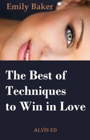 The Best of Techniques to Win in Love ebook by Emily Baker